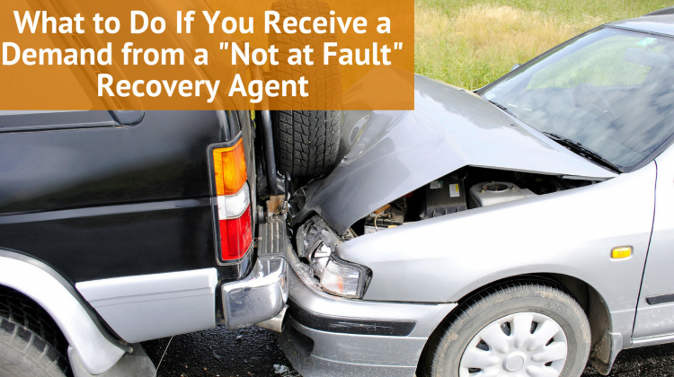 """What to Do If You Receive a Demand from a """"Not at Fault"""" Recovery Agent"""