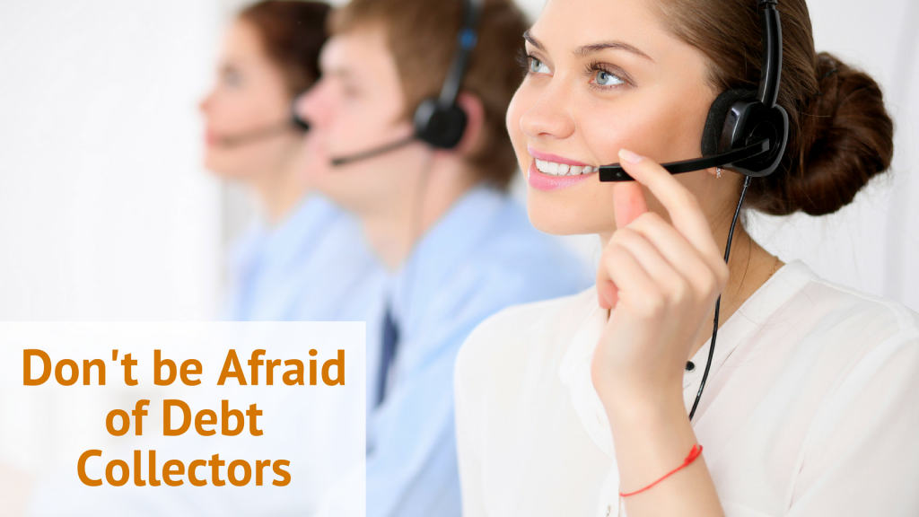 Don't be Afraid of Debt Collectors