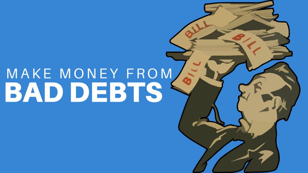 Make Money from Bad Debts