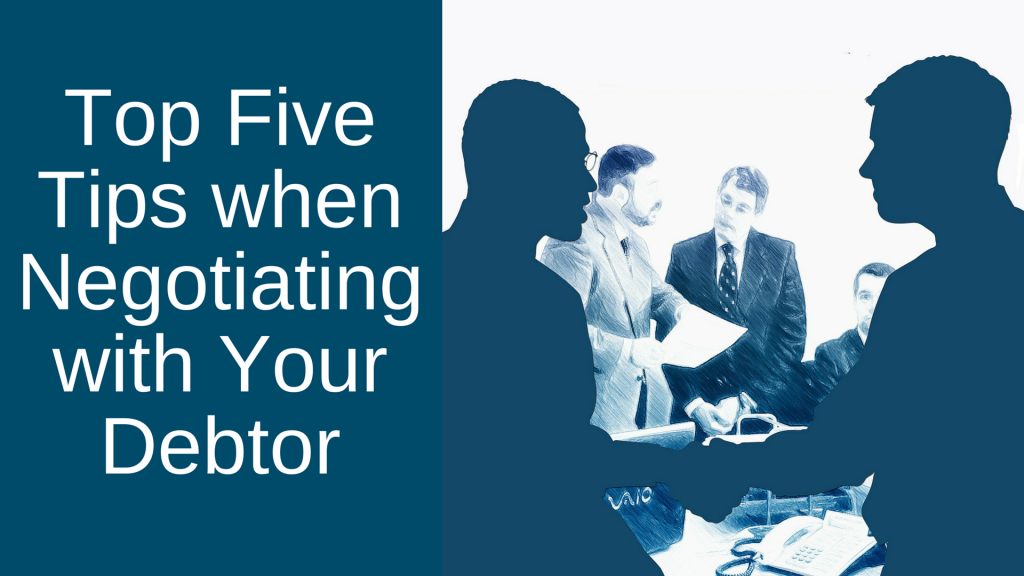 Top Five Tips When Negotiating with Your Debtor