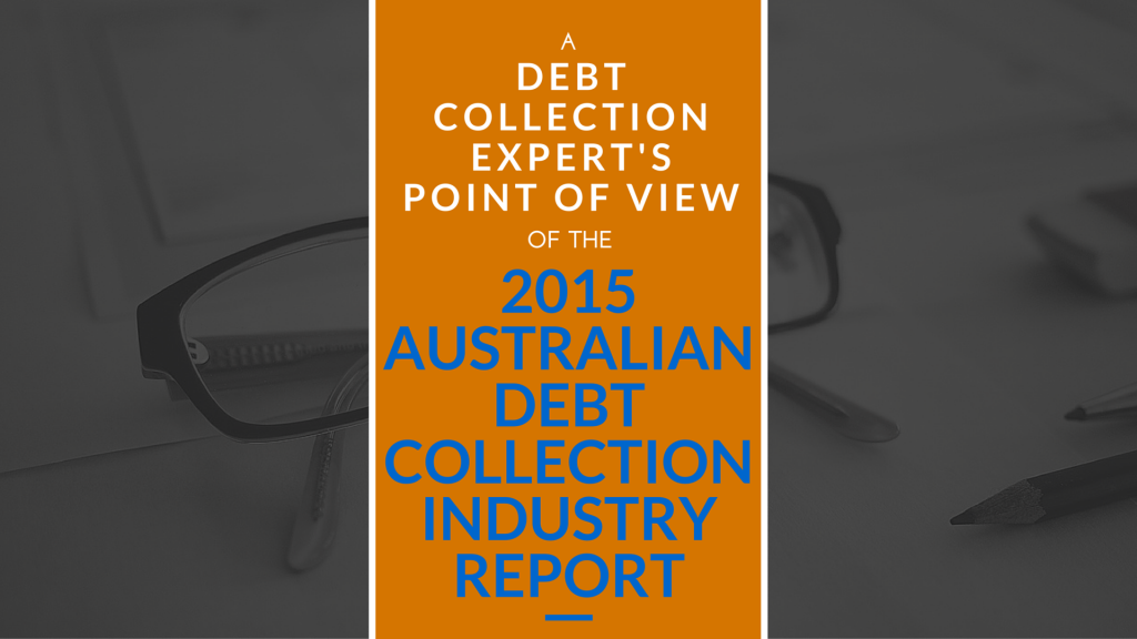 A Debt Collection Expert's Point of View of the 2015 Australian Debt Collection Industry Report