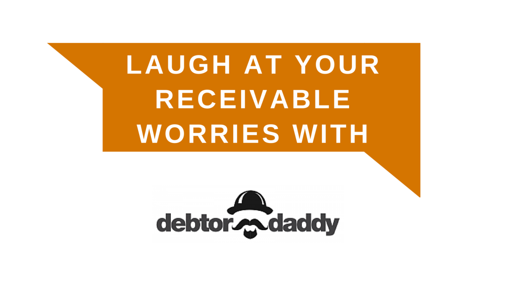 Laugh at Your Receivable Worries with Debtor Daddy