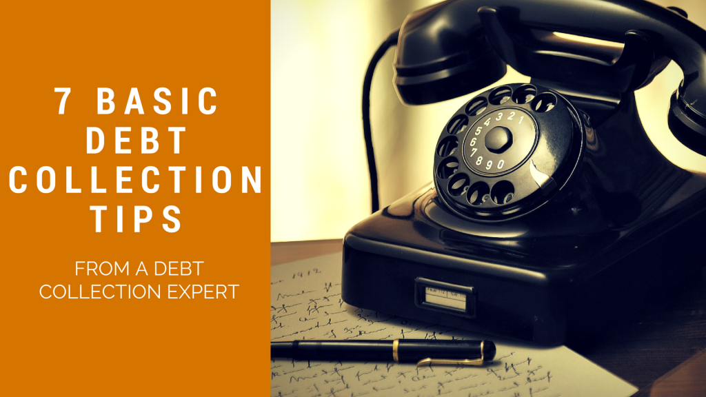 7 Basic Debt Collection Tips from a Debt Collection Expert