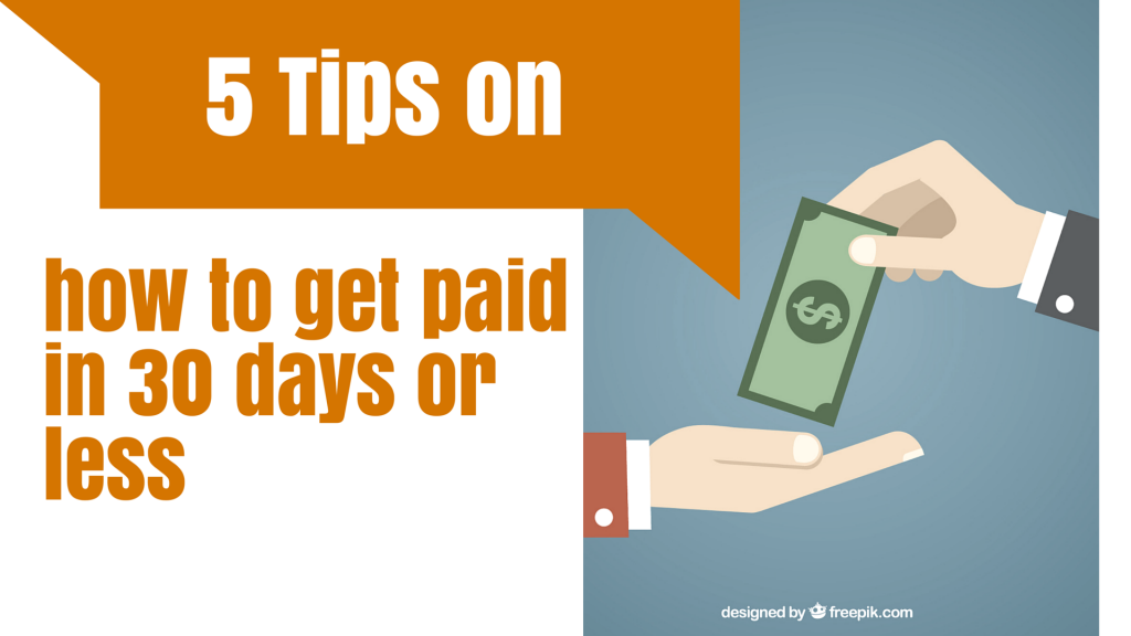 5 Tips on How To Get Paid in 30 Days or Less