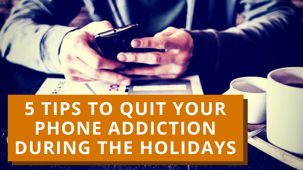 5 Tips to Quit Your Phone Addiction During the Holidays