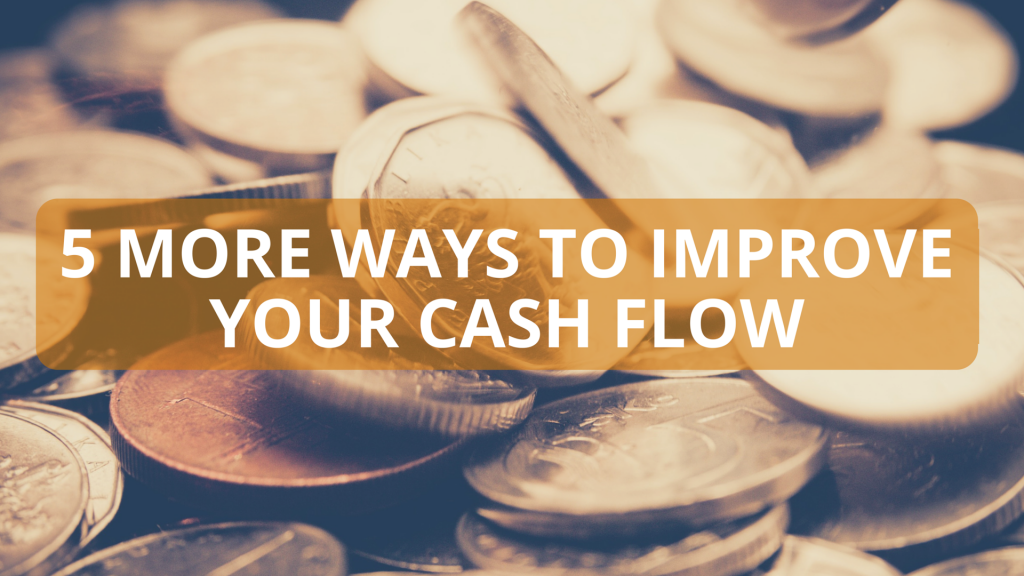 5 More Ways to Improve Your Cash Flow