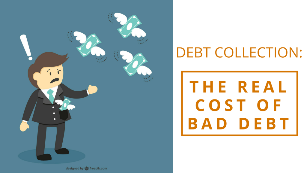 Debt Collection: The Real Cost of Bad Debt