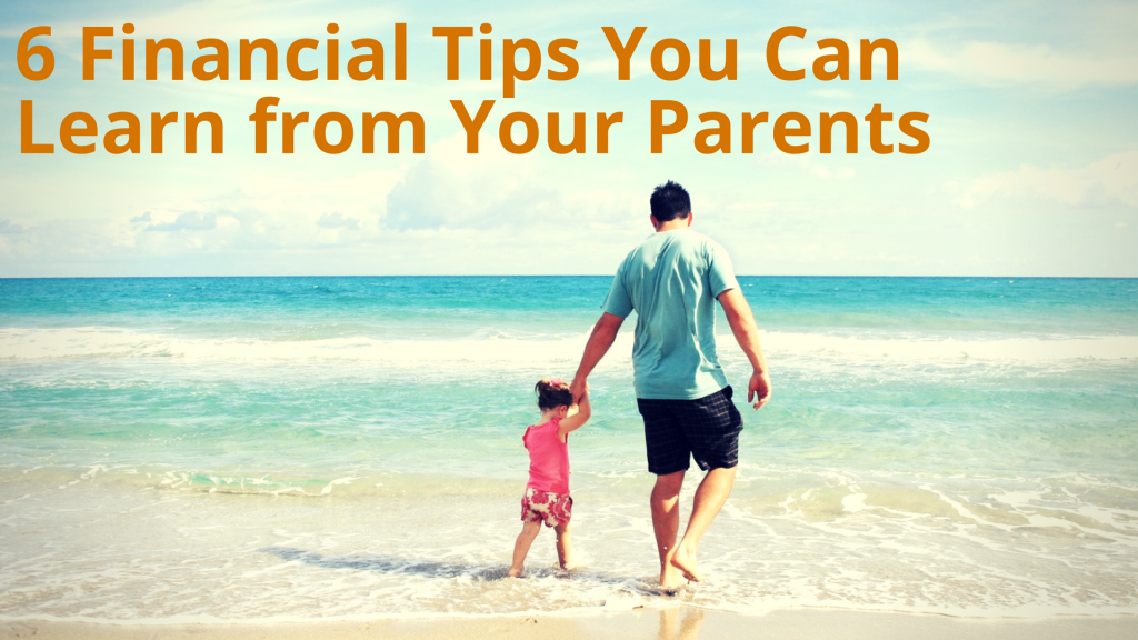 6 Financial Tips You Can Learn from Your Parents