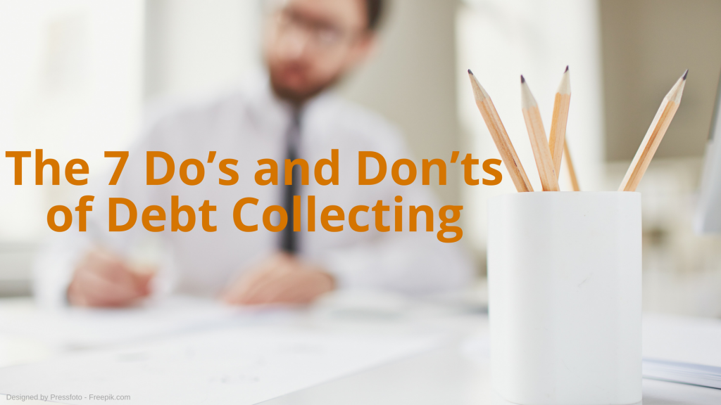 The 7 Do's and Don'ts of Debt Collecting