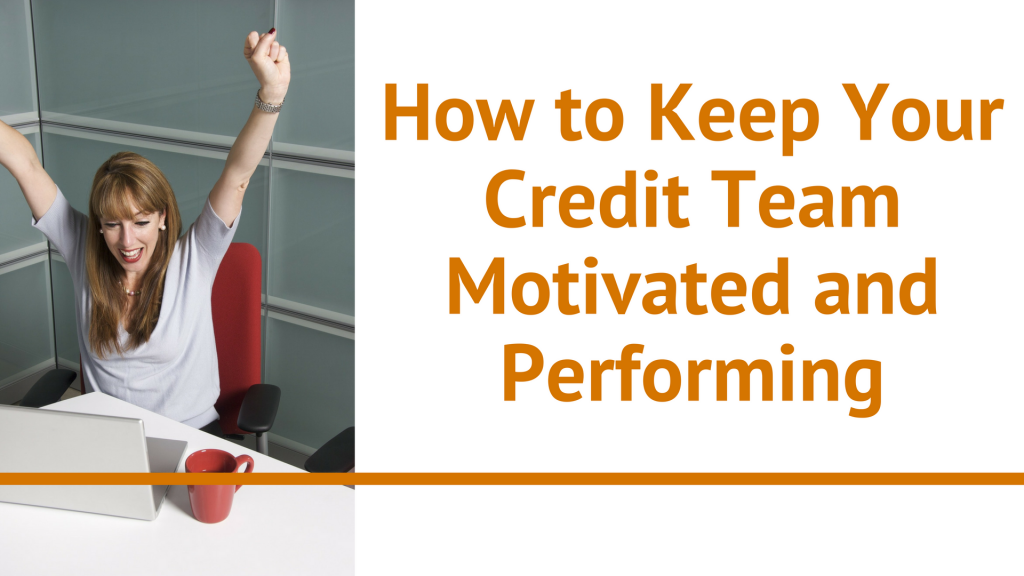 How to Keep Your Credit Team Motivated and Performing