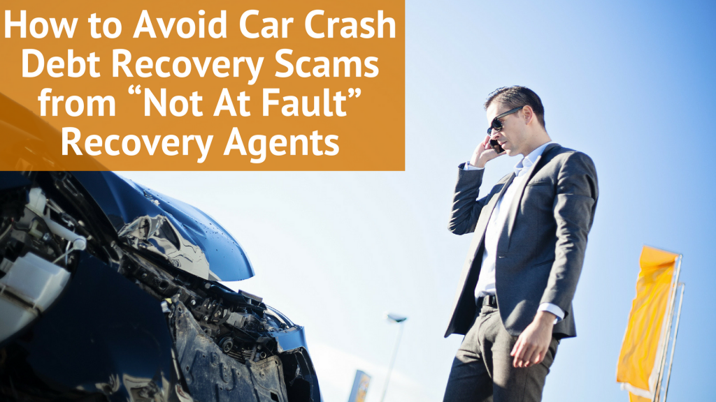 "How to Avoid Car Crash Debt Recovery Scams from ""Not At Fault"" Recovery Agents"