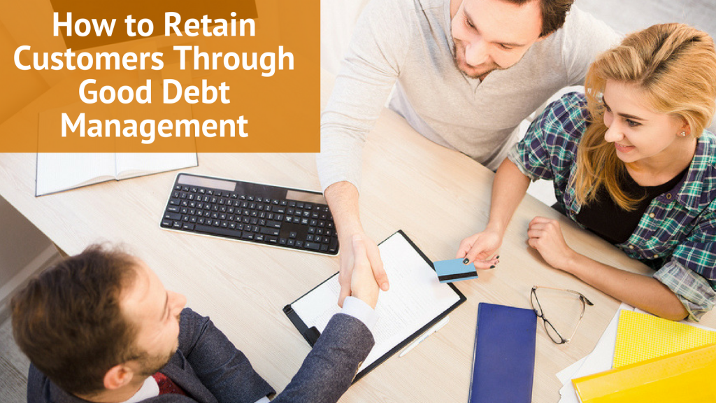 How to Retain Customers Through Good Debt Management