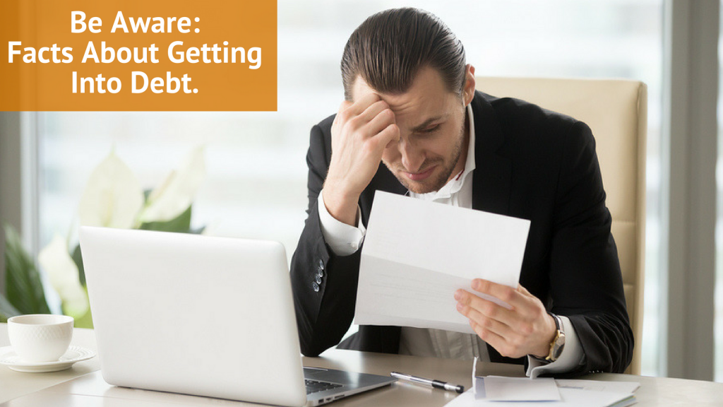 Be Aware: Facts About Getting Into Debt