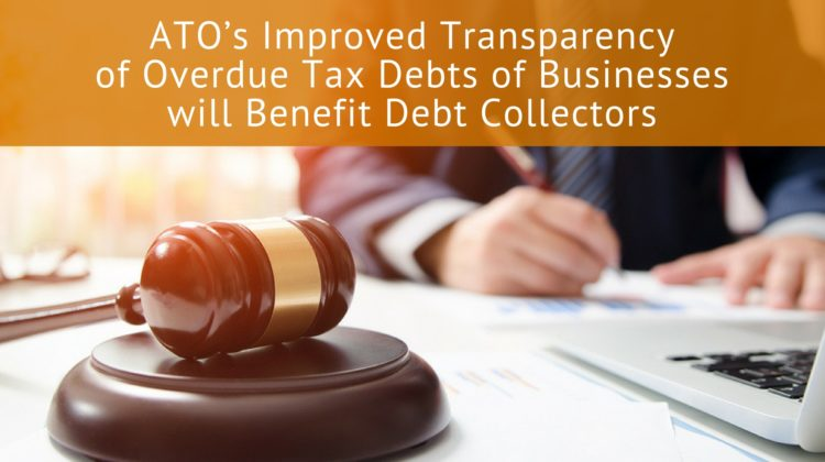 ATO's Improved Transparency of Overdue Tax Debts of Businesses will Benefit Debt Collectors 3