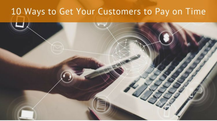 10 WAYS TO GET YOUR CUSTOMERS TO PAY ON TIME