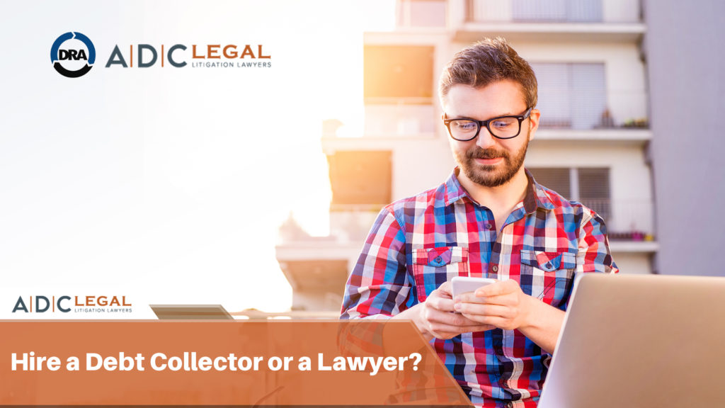 Debt Collection Services – Hire a Debt Collector or a Lawyer