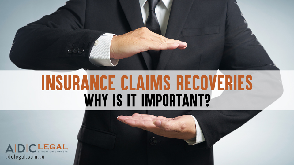 Insurance Claims Recoveries – Why is it Important?