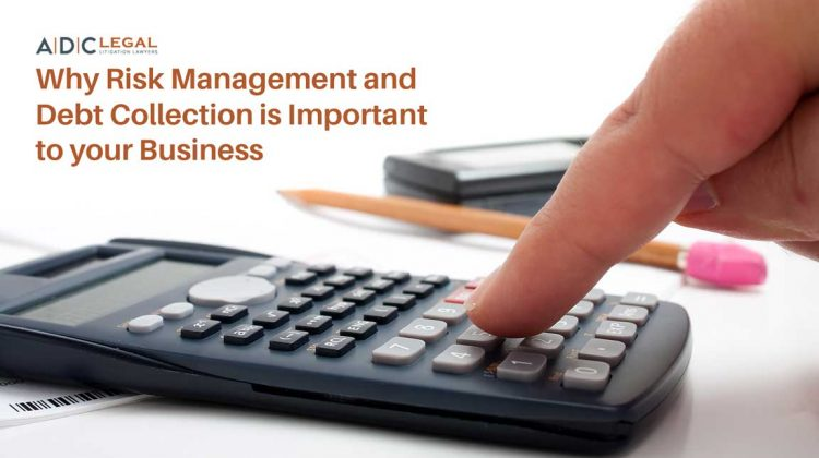 Why Risk Management and Debt Collection is Important to your Business
