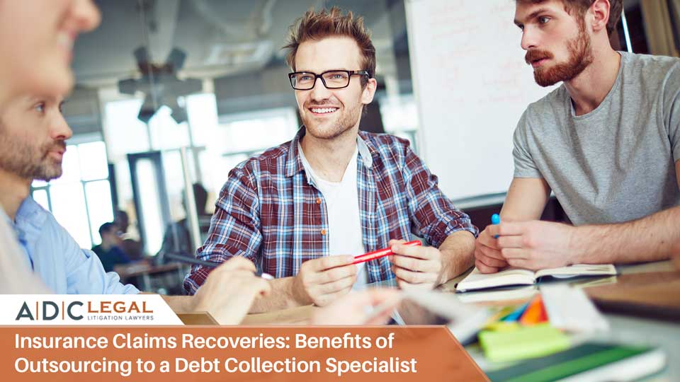 Insurance Claims Recoveries: Benefits of Outsourcing to a Debt Collection Specialist