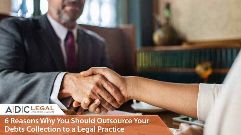 6 Reasons Why You Should Outsource Your Debts Collection to a Legal Practice